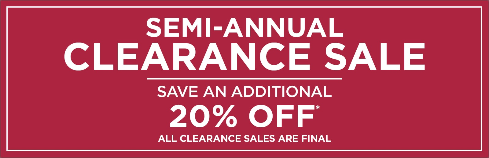 Semi Annual Clearance Sale Save Additional 20% OFF