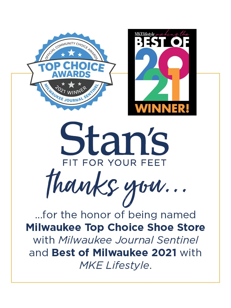Stan's Fit For Your Feet thanks you for the honor of being named Milwaukee Tp Choice Shoe Store with Milwaukee Journal Sentinel and Best of Milwaukee 2021 with MKE Lifestyle.